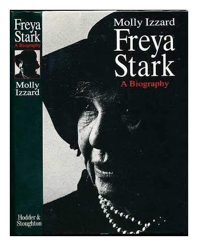 FREYA STARK - A BIOGRAPHY - SIGNED: IZZARD Molly