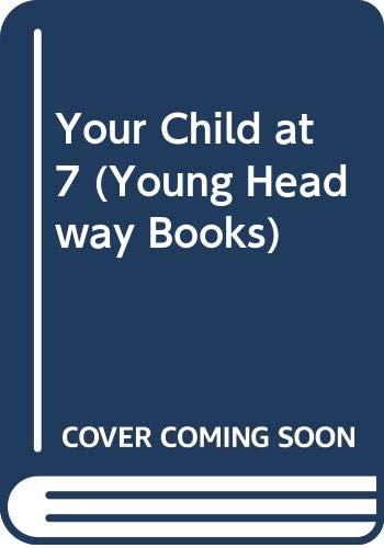 9780340590997: Your Child at 7 (Young Headway Books)