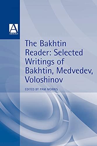 The Bakhtin Reader: Selected Writings of Bakhtin,: Bakhtin, M.M.;Morris, Pam;Medvedev,