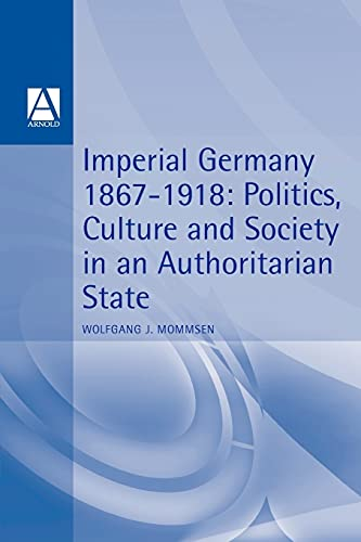 9780340593608: Imperial Germany 1867-1918: Politics, Culture, and Society in an Authoritarian State (Hodder Arnold Publication)
