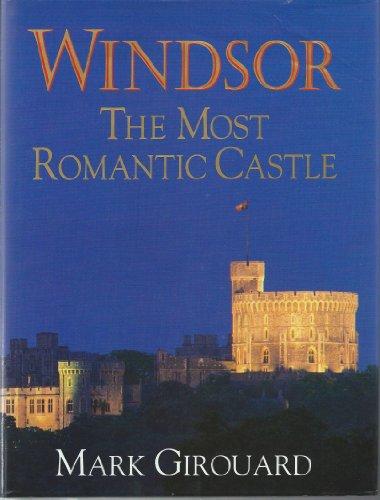 Windsor the Most Romantic Castle: Girouard, Mark