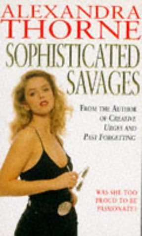 Sophisticated Savages: ALEXANDRA THORNE