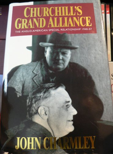 9780340597606: Churchill's Grand Alliance: The Anglo-American Special Relationship, 1940-57 (A John Curtis book)
