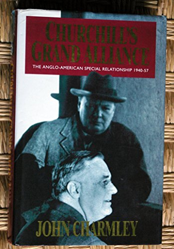 CHURCHILL'S GRAND ALLIANCE : THE ANGLO AMERICAN SPECIAL RELATIONSHIP 1940-57