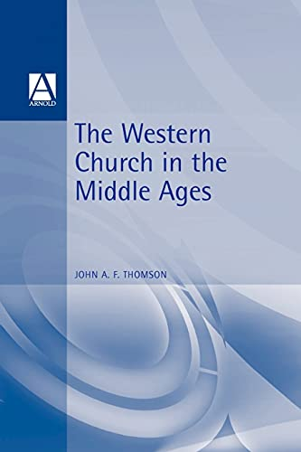 WESTERN CHURCH IN THE MIDDLE AGES (Hodder Arnold Publication): Thomson, Dr John A. F.
