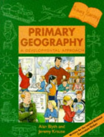 Primary Geography - a Developmental Approach (Primary bookshelf) (0340603852) by Blyth, Alan; Krause, Jeremy