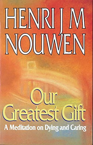9780340608111: Our Greatest Gift: Meditation on Death and Caring