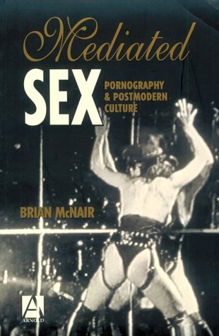 Mediated Sex: Pornography Postmodern Culture: Brian McNair