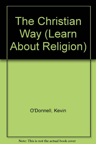 The Christian Way (Learn About Religion) (0340619066) by Kevin O'Donnell