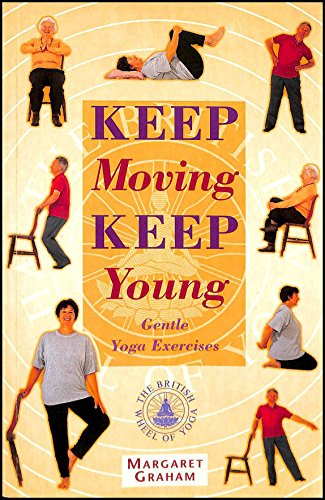 Keep Moving Keep Young: Gentle Yoga Exercises: Margaret Graham
