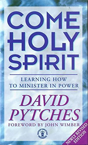 Come Holy Spirit: Learning How to Minister: Pytches, David
