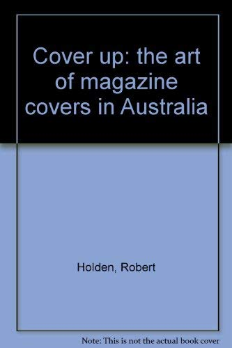 Cover up: The art of magazine covers in Australia (0340622245) by Robert Holden