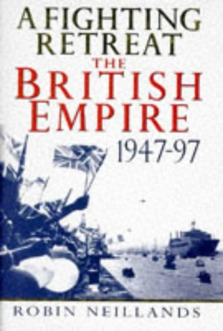 A Fighting Retreat: British Empire, 1947-1997: Neillands, Robin