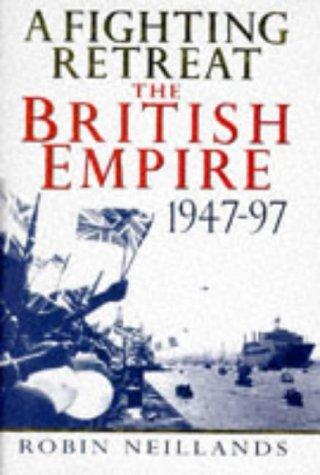 9780340635209: A fighting retreat: The British Empire, 1947-1997