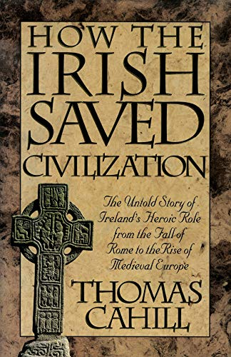 9780340637869: How the Irish saved civilisation: the untold story of Ireland's heroic role from the fall of Rome to the rise of Medieval Europe