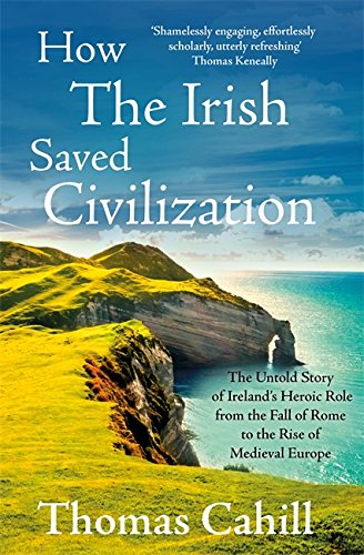 9780340637876: How the Irish Saved Civilization: The Untold Story of Ireland's Heroic Role from the Fall of Rome to the Rise of Medieval Europe