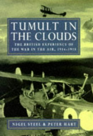 TUMULT IN THE CLOUDS: The British Experience of the War in the Air 1914-1918.: Steel, Nigel and ...