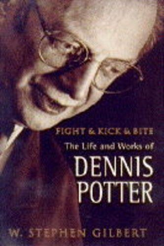9780340640470: Fight and Kick and Bite: Life and Work of Dennis Potter