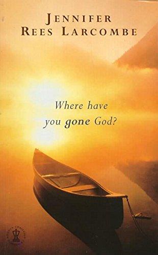 Where Have You Gone God?: Jennifer Rees Larcombe