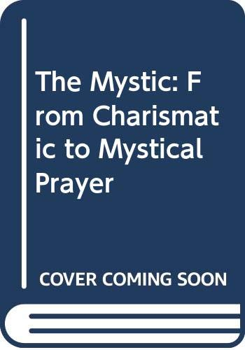9780340642351: The Mystic: From Charismatic to Mystical Prayer