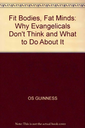 Fit Bodies, Fat Minds: Why Evangelicals Don't: Guinness, Os