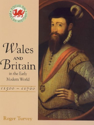 Wales and Britainin the Early Modern World, c.1500-1760 (Focus on Welsh History) (034064348X) by Roger K. Turvey