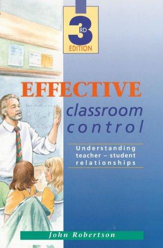 Effective Classroom Control 3rd edn: Understanding Teacher: Robertson, John