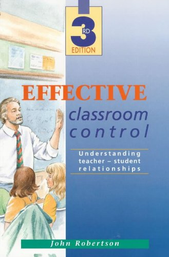 Effective Classroom Control: Understanding Teacher-student Relationships: Robertson, John