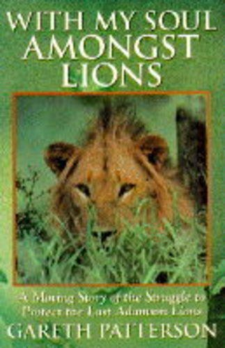 9780340648964: With My Soul Amongst Lions - A Moving Story Of The Struggle To Protect The Last African Lions