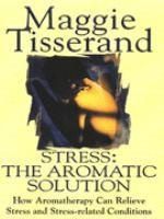 Stress: The Aromatic Solution, How Aromatherapy Can Relieve Stress and Stress-related Conditions (9780340649022) by Maggie Tisserand