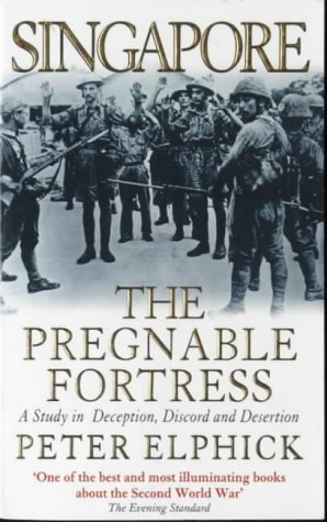9780340649909: Singapore: the Pregnable Fortress: A Study in Deception, Discord and Desertion