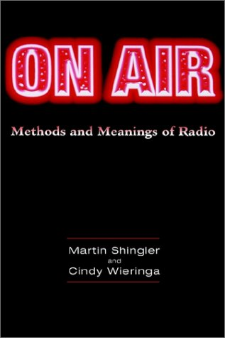 On Air: Methods and Meanings of Radio: Shingler, Martin; Wieringa, Cindy