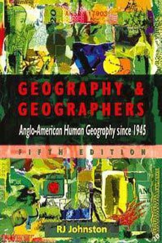 Geography & Geographers: Anglo-American Human Geography Since 1945 {FIFTH EDITION}: Johnston, ...