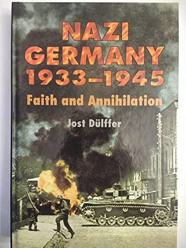 Nazi Germany 1933-1945: Faith and Annihilation: Dulffer, Jost, McMurry,