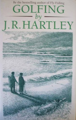 Golfing by J R Hartley: Hartley, J. R.