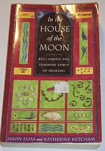 9780340654309: In the House of the Moon: Reclaiming the Feminine Spirit of Healing