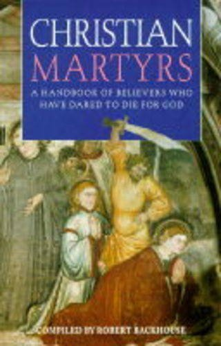 Christian Martyrs: Backhouse, E.