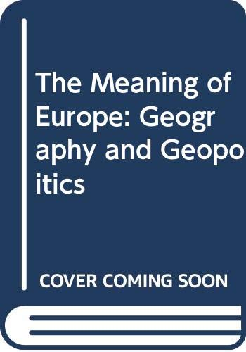 9780340661895: The Meaning of Europe: Geography and Geopolitics (Arnold Publication)