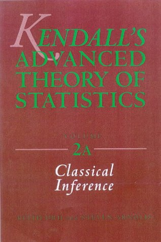 Kendall's Advanced Theory of Statistics, Classical Inference: Stuart, Alan; Ord,