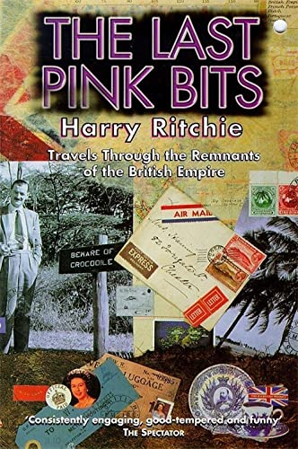 9780340666838: The Last Pink Bits: Travels Through the Remnants of the British Empire