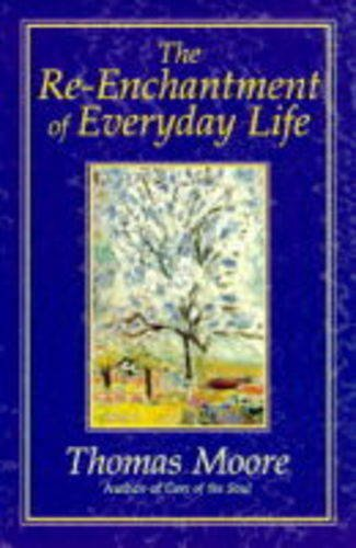 The Re-enchantment Of Everyday Life: Thomas Moore