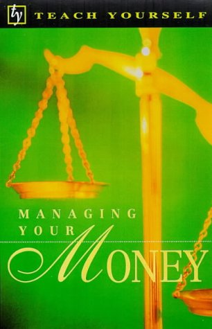 Managing Your Money (Teach Yourself: home finance): Leo Gough