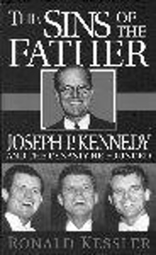 THE SINS OF THE FATHER - Joseph P Kennedy and the Dynasty He Founded: KESSLER, RONALD