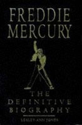 Freddie Mercury: The Definitive Biography: Jones, Lesley-Ann