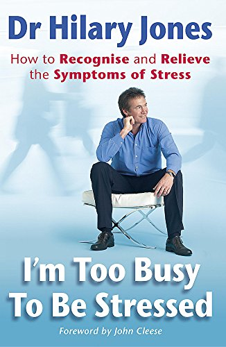 I'm Too Busy to be Stressed: How to Recognise and Relieve the Symptoms of Stress: Jones, Dr. ...