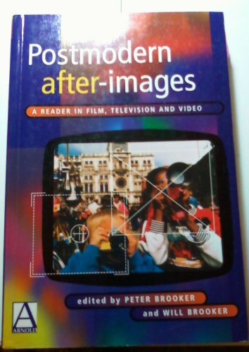 Postmodern After-Images: A Reader in Film, Television and Video