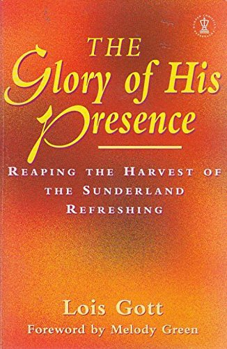 The Glory of His Presence. Reaping the Harvest of the Sunderland Refreshing.: GOTT, Lois.: