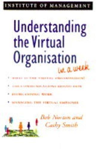 Understanding the Virtual Organisation in a Week: Norton, Bob, Smith,