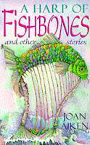 A Harp Of Fishbones and Other Stories: Joan Aiken