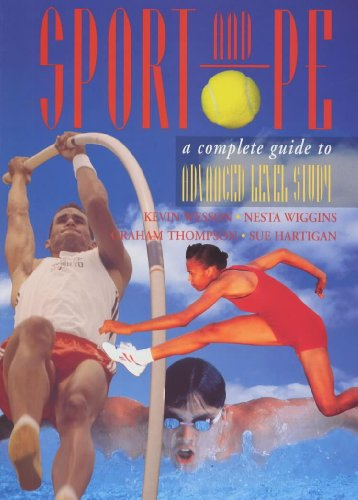 Sport and PE: A Complete Guide to Advanced Level Study (9780340683828) by Kevin Wesson; Nesta Wiggins; Graham Thompson; Sue Hartigan